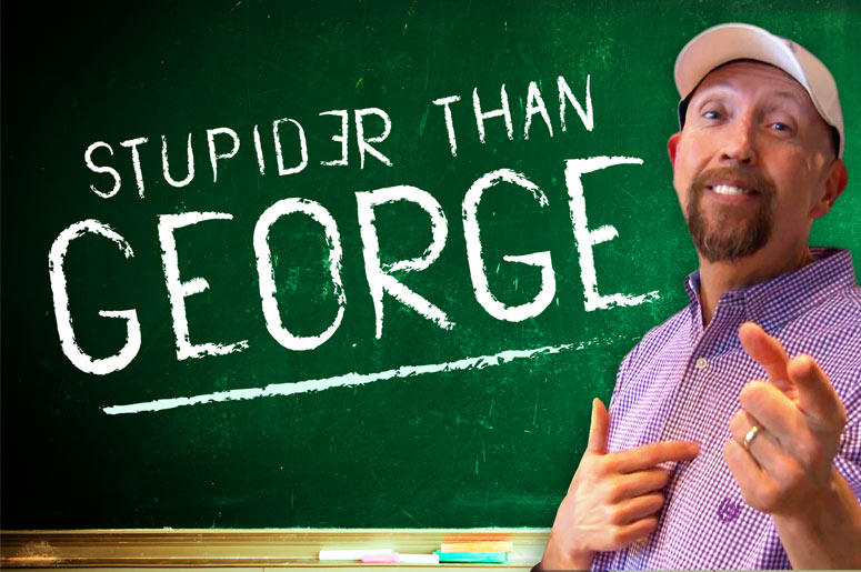 Stupider Than George