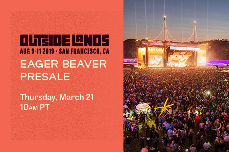 Outside Lands Announce 2019 Eager Beaver Tickets | THE NEW