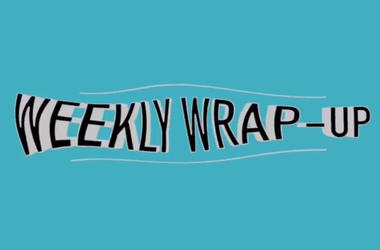 Weekly Wrap Up