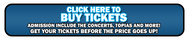 Click Here to Buy Tickets - Admission include the Concerts, Topias, and more!  Tickets go up at the door!