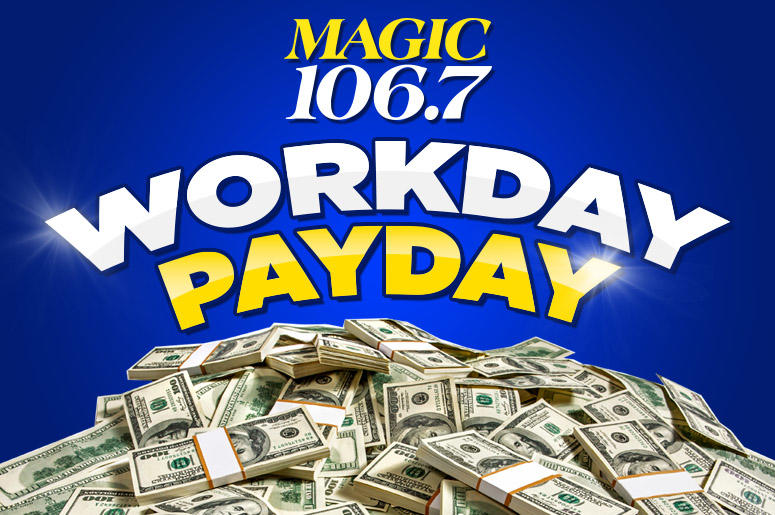 MAGIC 106.7's Workday Payday!