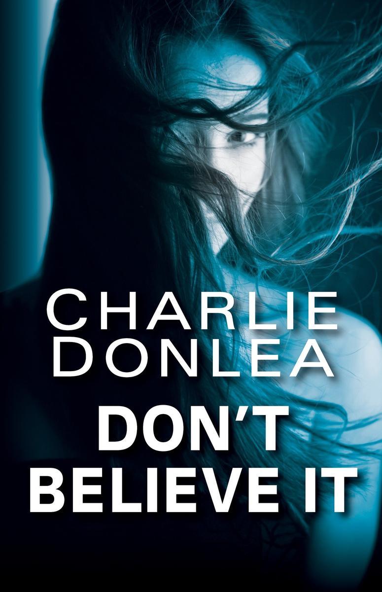 """Charlie Donlea's """"Don't Believe It"""""""