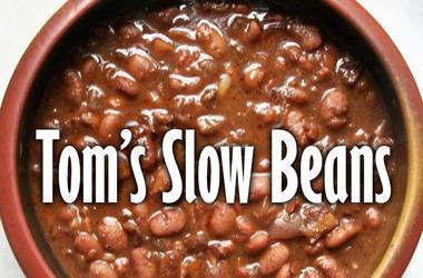 Tom's Slow Beans