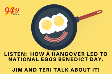 How a Hangover led to National Eggs Benedict Day. Jim and Teri talk about it!