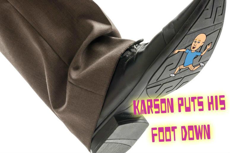 karson puts his foot down