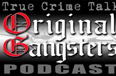 Original Gangsters, a true crime talk podcast